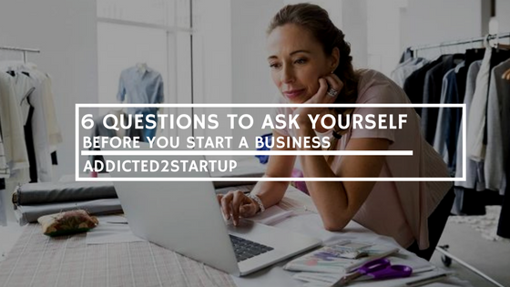 6 questions to ask yourself before starting a business