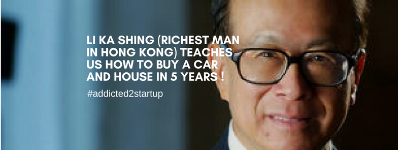 Li Ka Shing (Richest Man In Hong Kong) teaches us how to buy a car and house in 5 years!